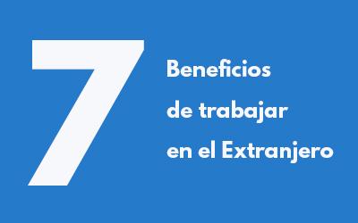 7 Beneficios de trabajar en el Extranjero