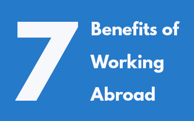 7 Benefits of Working Abroad