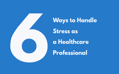 6 Ways to Handle Stress as a Healthcare Professional
